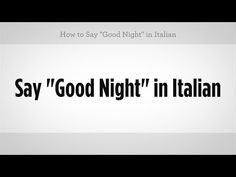 "Multiple ways to say ""Good Night"" in Italian - EverybodyLovesItalian.com"