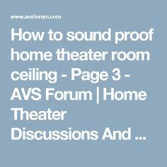 To Sound Proof Home Theater Room Ceiling Page 3 AVS Forum Home