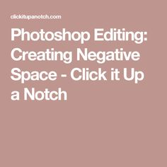 Photoshop Editing: Creating Negative Space - Click it Up a Notch