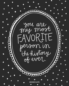 "Quotes about Love : Love quote idea – ""You are my most favorite person in the history of ever "" {Cou… Favorite Person, Most Favorite, Favorite Quotes, My Favorite Things, You Are My Favorite, I Love You Quotes, Love Yourself Quotes, Words Quotes, Me Quotes"