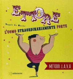 L.A.V.A: Ettore, l'uomo straordinariamente forte di Magali Le Huche (Settenove)