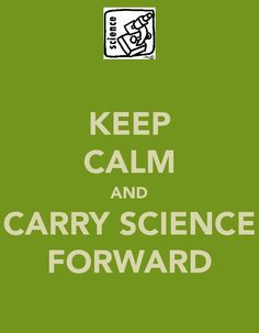 Keep Calm and Carry Science Forward