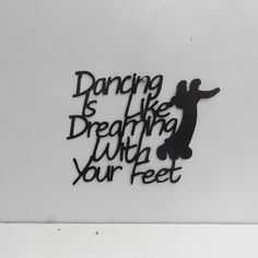 Dancing Is Like Dreaming With Your Feet by LeatonMetalDesigns on Etsy