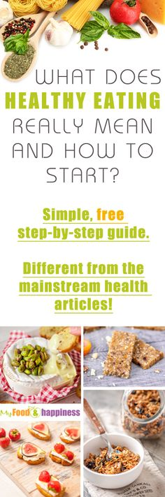 """What does """"Healthy EATING"""" really mean and how to start?  Follow these three steps and my simple real food guides to embrace a healthier diet without dieting. It's not about calories and it doesn't matter if you are vegan, vegetarian or paleo."""