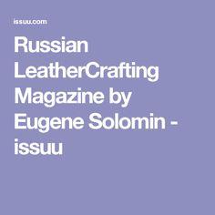 Russian LeatherCrafting Magazine by Eugene Solomin - issuu