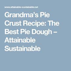 Grandma's Pie Crust Recipe: The Best Pie Dough – Attainable Sustainable