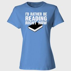 Id rather be Reading right now tshirt - Ladies' Cotton T-Shirt