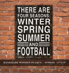There are four seasons: Winter Spring Summer and Football Wooden Plaque. Approx. 13x19x.1. Handmade with sawtooth hanger in back.