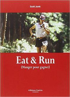 Amazon.fr - Eat & Run : Mon improbable ascension jusqu'au sommet de l'ultramarathon - Scott Jurek, Steve Friedman, Jean-Philippe Lefief - Livres