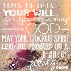 klove.com/verse(InJapanese:〈†(旧約)聖書〉詩篇    143:10 あなたのみこころを行なうことを教えてください。あなたこそ私の神であられますから。あなたのいつくしみ深い霊が、平らな地に私を導いてくださるように。klove.com/verseケイ・ラジオ励ましのみ言葉より)