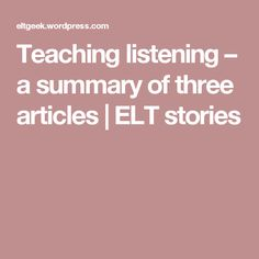 Teaching listening – a summary of three articles | ELT stories