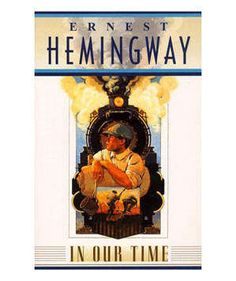In Our Time, by Ernest Hemingway