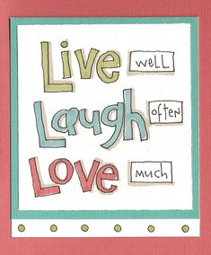 Live well, Laugh often, Love much! Life Quotes Love, Quotes To Live By, Words Quotes, Me Quotes, Qoutes, My Motto In Life, So Much Love, My Love, Smart Quotes