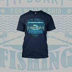 Fishing Sorry Shirt design Say Im Sorry, Custom Flags, Shirt Template, Funny Phrases, Light In The Dark, Custom Design, Shirt Designs, Fishing, Mens Tops