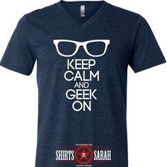 Keep Calm Geek On Shirt - Geek Shirts V-Neck Glasses 4 Colors Smart T-Shirts VNeck Tee
