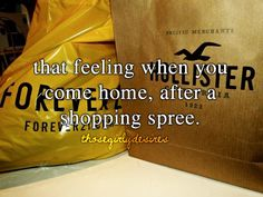 that feeling you get when you come home after a long shopping spree