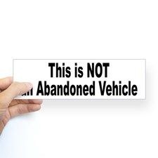 This is NOT an Abandoned Vehicle Bumper Bumper Sticker
