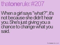 """When a girl says """"what?"""", it's not because she didn't hear you. She's just giving you a chance to change what you said."""