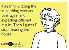 If insanity is doing the same thing over and over again