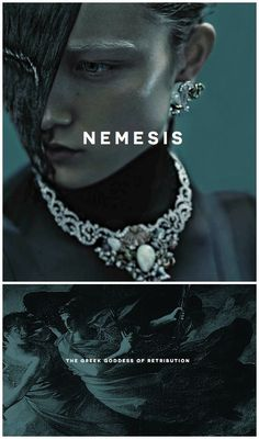Nemesis was the goddess of divine retribution and revenge in Greek mythology. She was born the daughter of Nyx and Erebus, while in some versions she is said to be the daughter of Zeus or Oceanus. She was considered the equivalent of divine retribution and was the personification of equilibrium being dealt out within mortals to ensure that happiness and unhappiness came in equal amounts.: