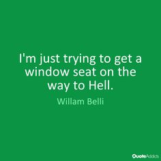 I'm just trying to get a window seat on by Willam Belli | Quote ...
