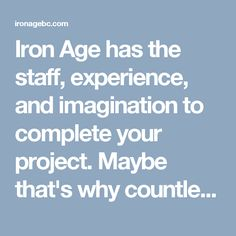 Iron Age was born to create top quality, custom metal residential & commercial products with competitive pricing in Vancouver. Iron Age, Custom Metal, Imagination, This Is Us, Trust, British, Running, Projects, Ideas