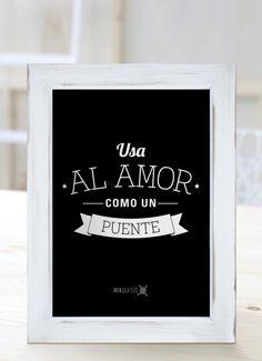 Usa al amor como un puente. [Cuadros con frases]