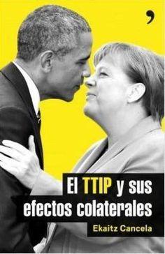 El TTIP y sus efectos colaterales / Ekaitz Cancela, prologo de Soledad Gallego-Díaz | Novedades bibliográficas de la Biblioteca de Turismo y Finanzas, Universidad de Sevilla | Scoop.it