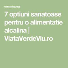 7 optiuni sanatoase pentru o alimentatie alcalina | ViataVerdeViu.ro Mai