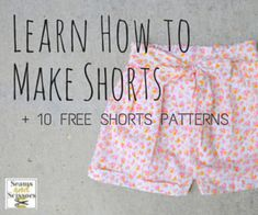 Learn How to Make Shorts + 10 Free Shorts Patterns