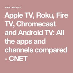 Apple TV, Roku, Fire TV, Chromecast and Android TV: All the apps and channels compared - CNET
