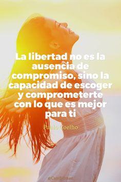 20160621 La libertad no es la ausencia de compromiso, sino la capacidad de escoger y comprometerte con lo que es mejor para ti - Paulo Coelho @Candidman pinterest