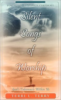 Silent Songs of Worship: God's Tabernacle Within Us by Terri L. Terry, http://www.amazon.com/dp/1581580606/ref=cm_sw_r_pi_dp_a9bdqb1F6BHDH