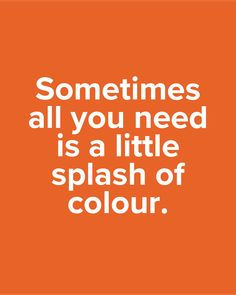 It's your life! Paint it the way you want. Life Paint, Coworking Space, All You Need Is, Color Splash, Swift, Meet, Easy, Paint Splats