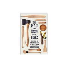 Man Who Made Things Out of Trees : The Ash in Human Culture and History (Reprint) (Paperback) (Robert