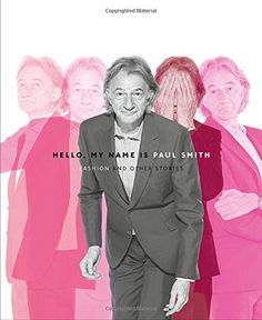 Hello, My Name is Paul Smith: Fashion and Other Stories by Sir Paul Smith http://www.amazon.com/dp/0847841588/ref=cm_sw_r_pi_dp_1lP5ub01R3EBN