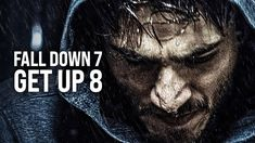 FALL DOWN 7 TIMES, GET UP 8 - The Most Powerful Motivational Videos for ...