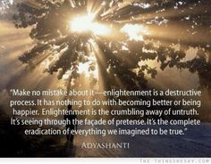 Enlightenment is a destructive process it has nothing to do with becoming better or being happier enlightenment is the crumbling away of untruth