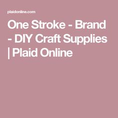One Stroke - Brand - DIY Craft Supplies | Plaid Online
