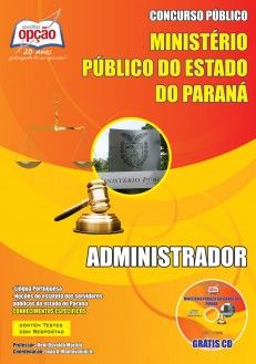Apostila Concurso Ministério Público do Estado do Paraná - MP/PR - 2013: - Cargo: Administrador