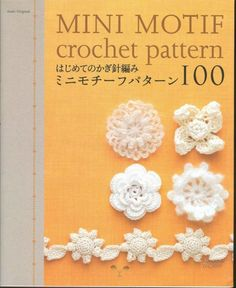 mini motifs. This book is done in Japanese but lots of pictures. I would say that if you can learn just a few key words in Japanese this could be a very valuable book to have. If you are good at making your own patterns you could probably figure things out just by the pictures. LOTS of neat things in here.