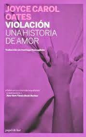 Un libro al día: Joyce Carol Oates: Violación: Una historia de amor