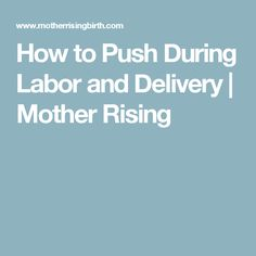 How to Push During Labor and Delivery | Mother Rising
