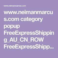 www.neimanmarcus.com category popup FreeExpressShipping_AU_CN_ROW FreeExpressShipping_AU_CN_ROW.html?icid=prod_ticker_Intl_Shipping_0914_intl_row