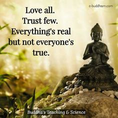 Love all. Trust few. Everything's real but not everyone's true.