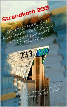 Nr.1 Bstseller Kinderbuch GRATIS bei Amazon Kindle! Nur noch 12 Stunden...JETZT downloaden! Strandkorb 233 - Die abenteuerliche Auflösung des Rätsels um einen einsamen Strandkorb: Ein Kinderkrimi von Hans-Rainer Riekers von Hans-Rainer Riekers, http://www.amazon.de/dp/B00K2XD41W/ref=cm_sw_r_pi_dp_6WFBtb0YGDD2S