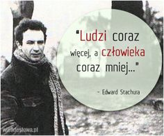 """Ludzi coraz więcej, a człowieka coraz mniej..."" - Edward Stachura Poetry Inspiration, Motivation Inspiration, Cool Words, Wise Words, Favorite Quotes, Best Quotes, Understanding Quotes, Weekend Humor, Inspirational Words Of Wisdom"