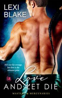 Love and Let Die | Lexi Blake | Masters and Mercenaries #5 | August 31 2013 |