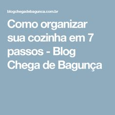 Como organizar sua cozinha em 7 passos - Blog Chega de Bagunça