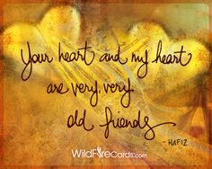 """""""Your heart and my heart are very, very old friends."""" –Hafiz http://wildfirecards.com/page/cardlist/84"""